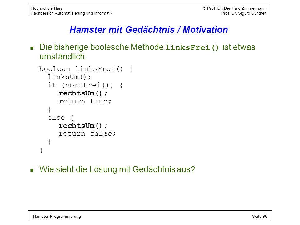 Hamster-ProgrammierungSeite 96 Hochschule Harz © Prof. Dr. Bernhard Zimmermann Fachbereich Automatisierung und Informatik Prof. Dr. Sigurd Günther Ham