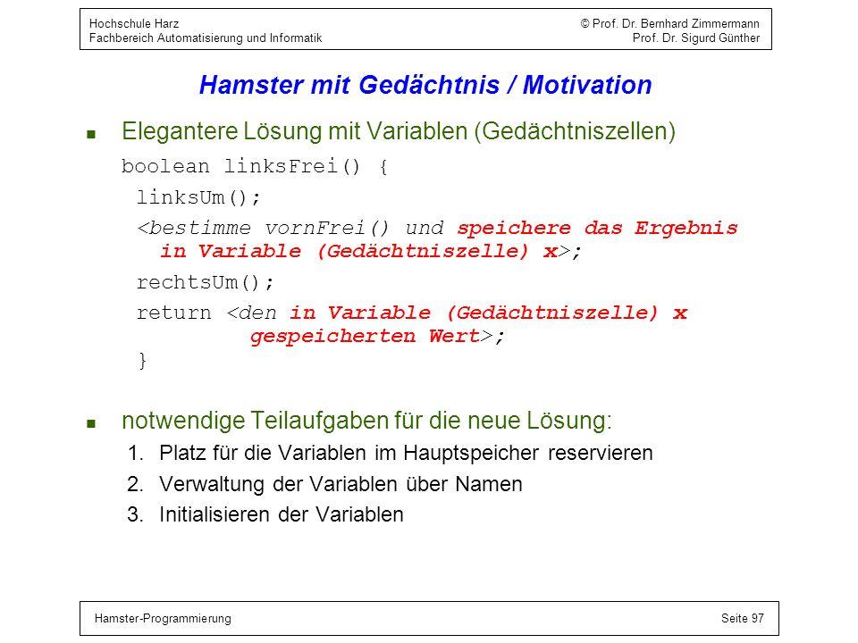 Hamster-ProgrammierungSeite 97 Hochschule Harz © Prof. Dr. Bernhard Zimmermann Fachbereich Automatisierung und Informatik Prof. Dr. Sigurd Günther Ham