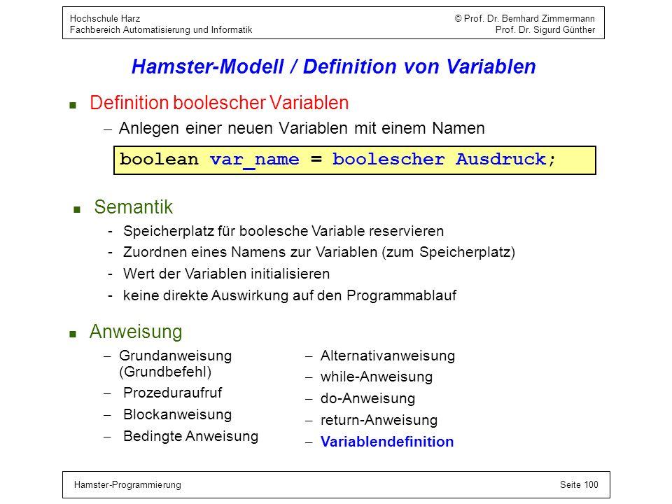 Hamster-ProgrammierungSeite 100 Hochschule Harz © Prof. Dr. Bernhard Zimmermann Fachbereich Automatisierung und Informatik Prof. Dr. Sigurd Günther Ha