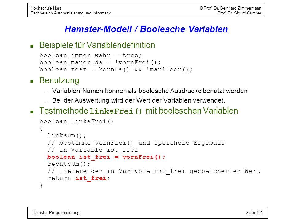 Hamster-ProgrammierungSeite 101 Hochschule Harz © Prof. Dr. Bernhard Zimmermann Fachbereich Automatisierung und Informatik Prof. Dr. Sigurd Günther Ha
