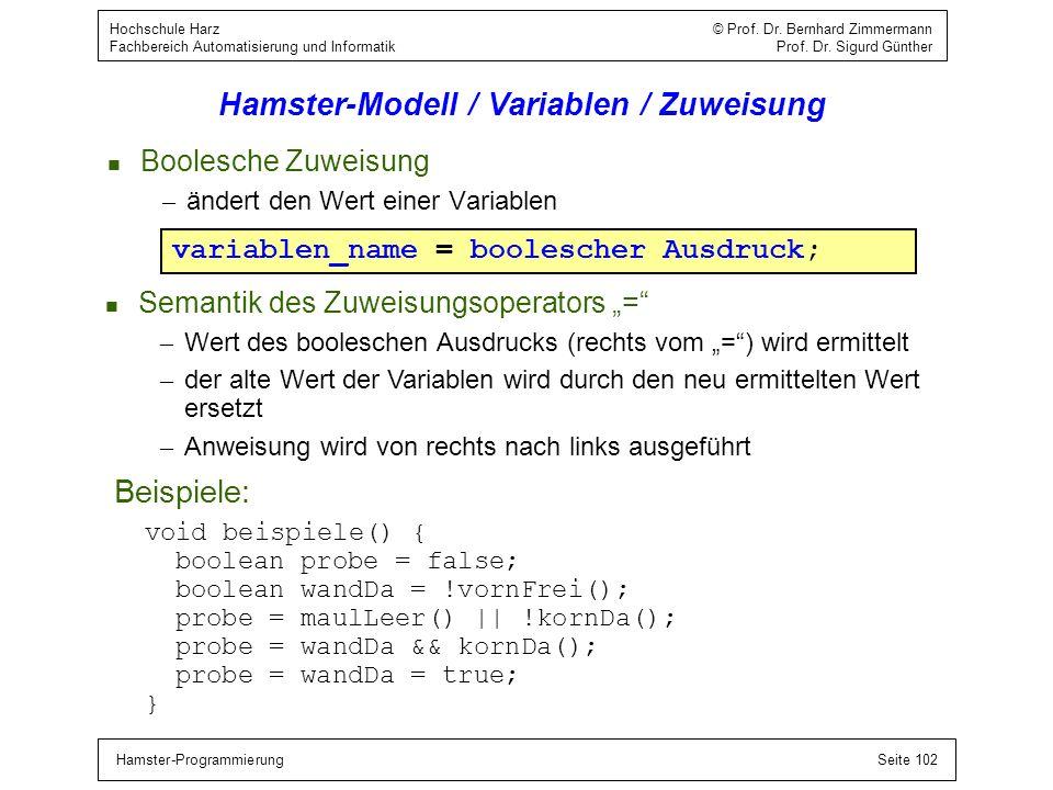 Hamster-ProgrammierungSeite 102 Hochschule Harz © Prof. Dr. Bernhard Zimmermann Fachbereich Automatisierung und Informatik Prof. Dr. Sigurd Günther Ha