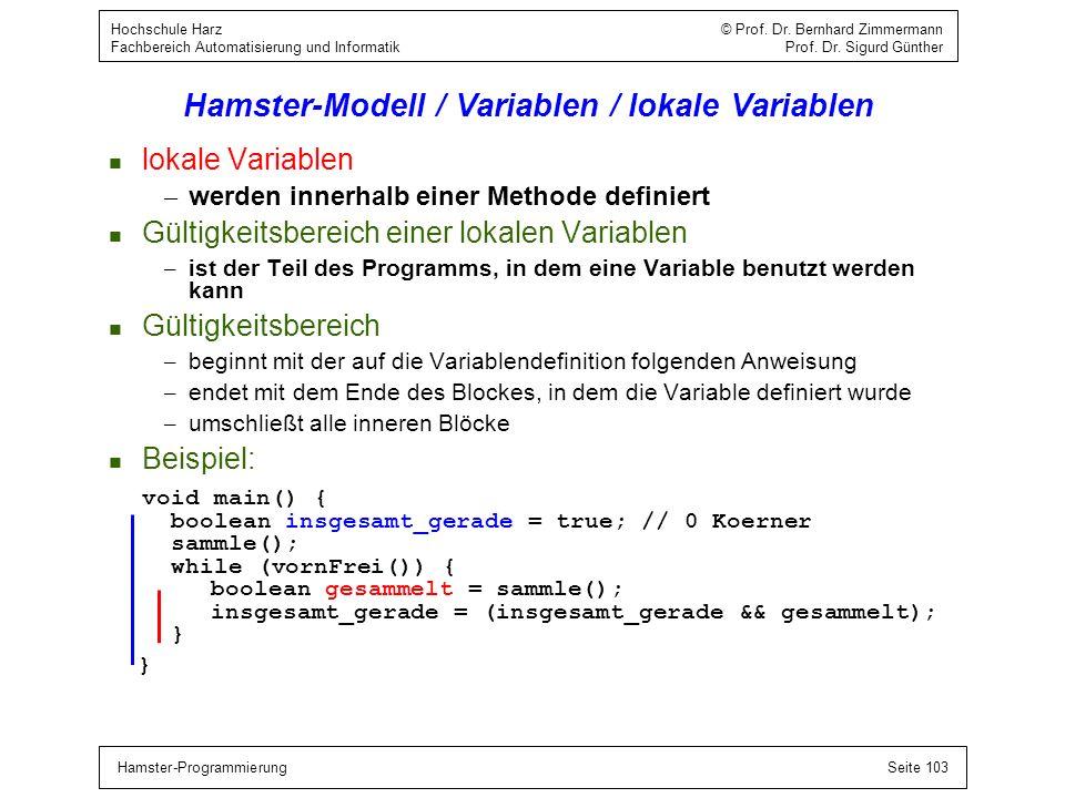 Hamster-ProgrammierungSeite 103 Hochschule Harz © Prof. Dr. Bernhard Zimmermann Fachbereich Automatisierung und Informatik Prof. Dr. Sigurd Günther Ha