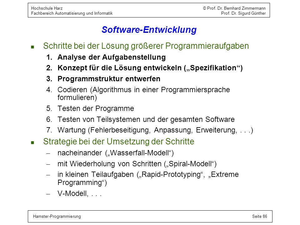 Hamster-ProgrammierungSeite 86 Hochschule Harz © Prof. Dr. Bernhard Zimmermann Fachbereich Automatisierung und Informatik Prof. Dr. Sigurd Günther Sof