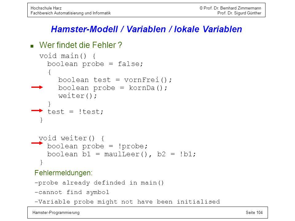 Hamster-ProgrammierungSeite 104 Hochschule Harz © Prof. Dr. Bernhard Zimmermann Fachbereich Automatisierung und Informatik Prof. Dr. Sigurd Günther Ha