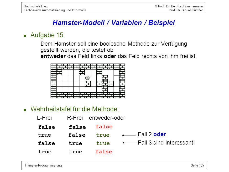 Hamster-ProgrammierungSeite 105 Hochschule Harz © Prof. Dr. Bernhard Zimmermann Fachbereich Automatisierung und Informatik Prof. Dr. Sigurd Günther Ha