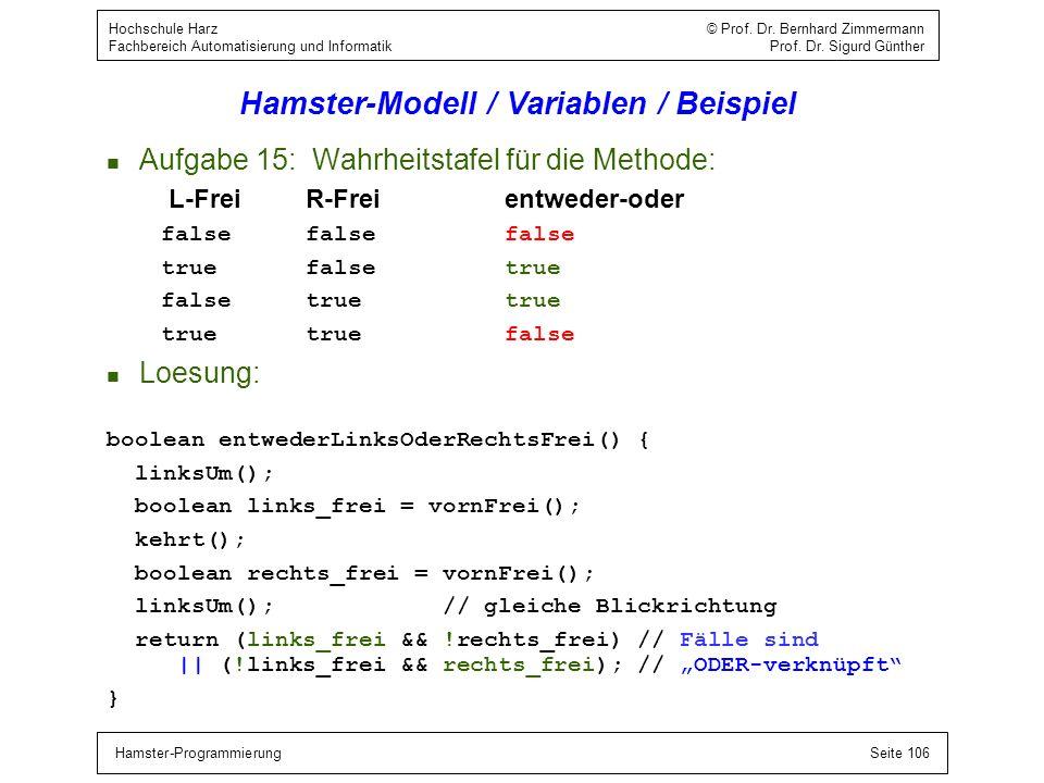 Hamster-ProgrammierungSeite 106 Hochschule Harz © Prof. Dr. Bernhard Zimmermann Fachbereich Automatisierung und Informatik Prof. Dr. Sigurd Günther Ha
