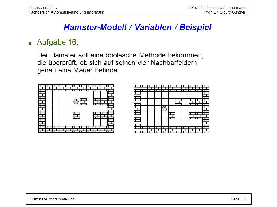 Hamster-ProgrammierungSeite 107 Hochschule Harz © Prof. Dr. Bernhard Zimmermann Fachbereich Automatisierung und Informatik Prof. Dr. Sigurd Günther Ha