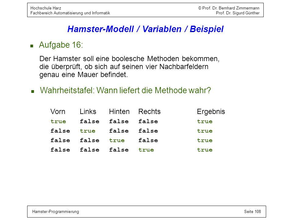 Hamster-ProgrammierungSeite 108 Hochschule Harz © Prof. Dr. Bernhard Zimmermann Fachbereich Automatisierung und Informatik Prof. Dr. Sigurd Günther Ha