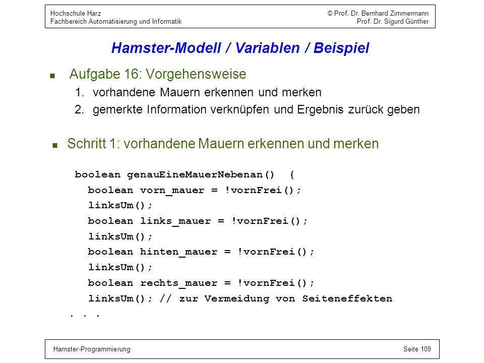 Hamster-ProgrammierungSeite 109 Hochschule Harz © Prof. Dr. Bernhard Zimmermann Fachbereich Automatisierung und Informatik Prof. Dr. Sigurd Günther Ha