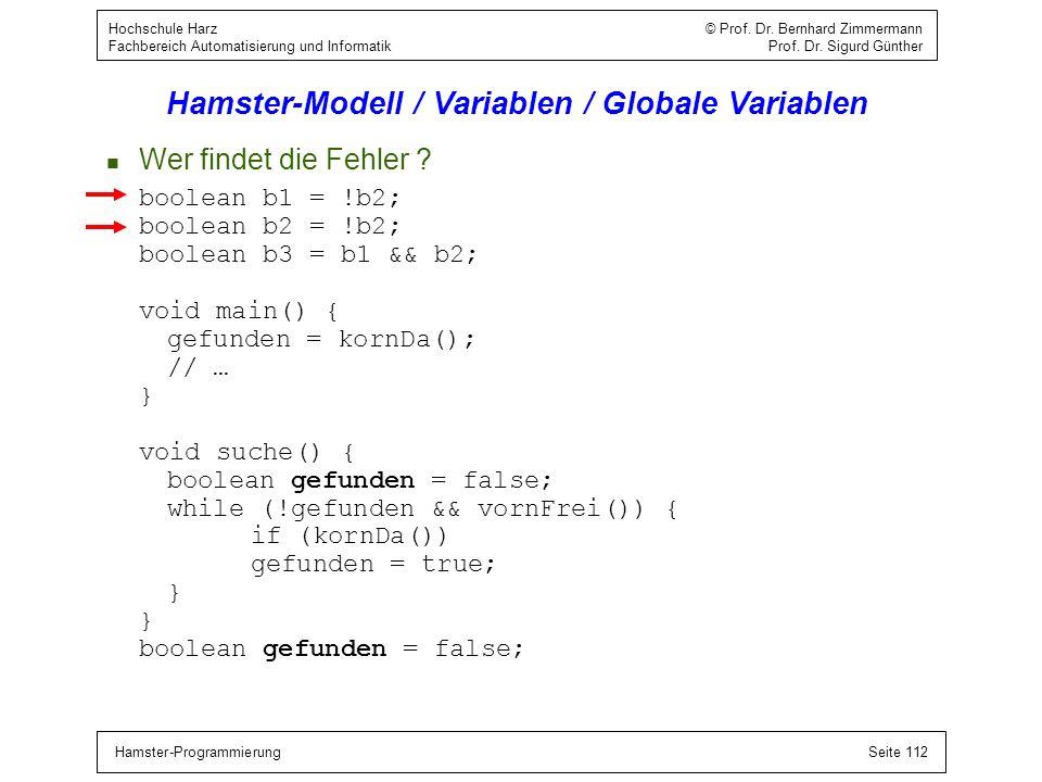Hamster-ProgrammierungSeite 112 Hochschule Harz © Prof. Dr. Bernhard Zimmermann Fachbereich Automatisierung und Informatik Prof. Dr. Sigurd Günther Ha