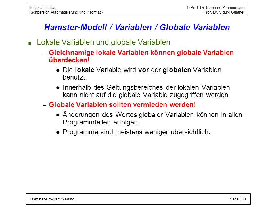 Hamster-ProgrammierungSeite 113 Hochschule Harz © Prof. Dr. Bernhard Zimmermann Fachbereich Automatisierung und Informatik Prof. Dr. Sigurd Günther Ha