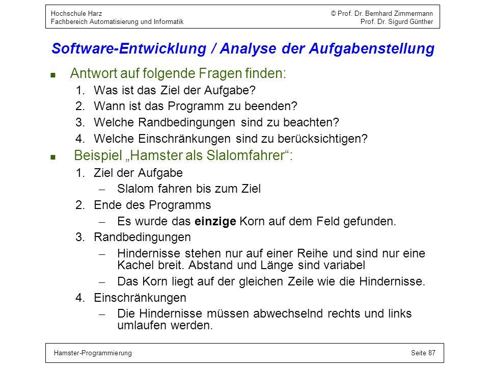 Hamster-ProgrammierungSeite 87 Hochschule Harz © Prof. Dr. Bernhard Zimmermann Fachbereich Automatisierung und Informatik Prof. Dr. Sigurd Günther Sof