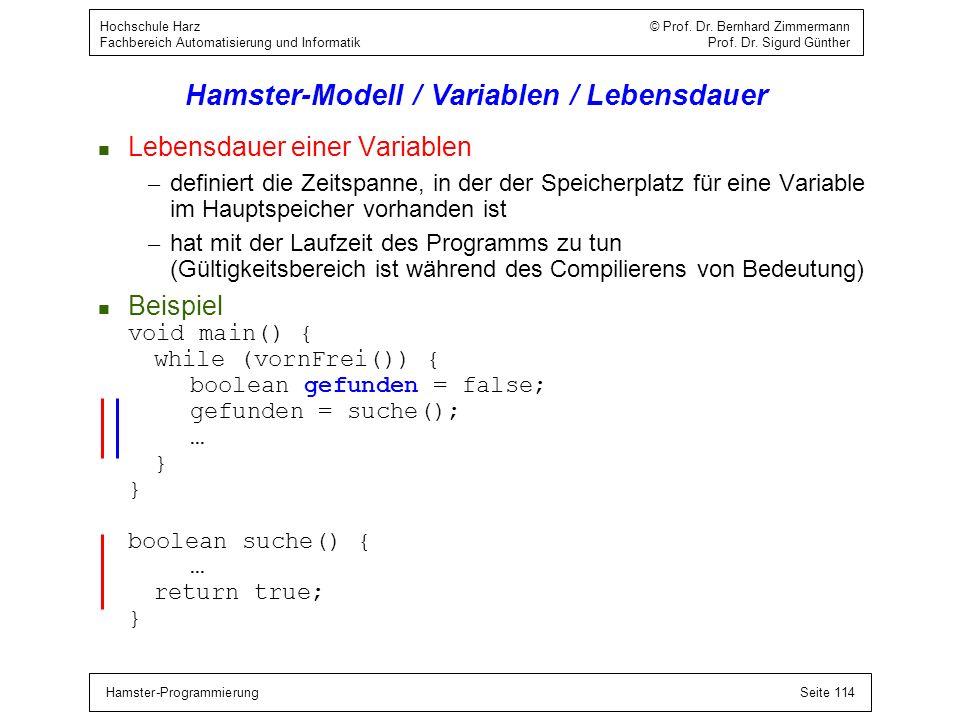 Hamster-ProgrammierungSeite 114 Hochschule Harz © Prof. Dr. Bernhard Zimmermann Fachbereich Automatisierung und Informatik Prof. Dr. Sigurd Günther Ha