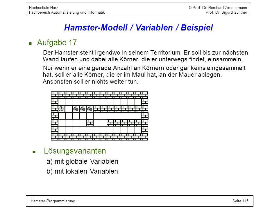 Hamster-ProgrammierungSeite 115 Hochschule Harz © Prof. Dr. Bernhard Zimmermann Fachbereich Automatisierung und Informatik Prof. Dr. Sigurd Günther Ha