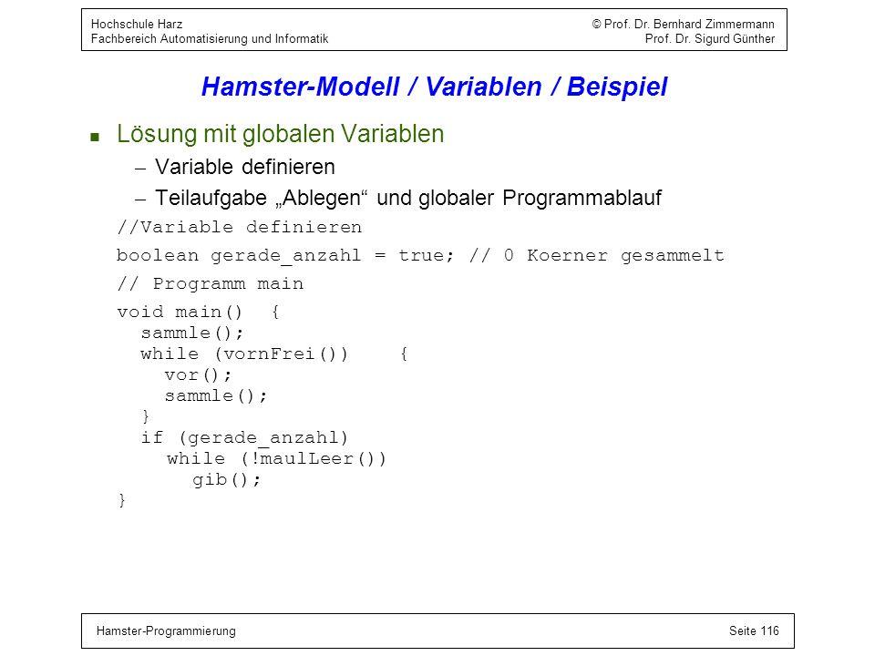 Hamster-ProgrammierungSeite 116 Hochschule Harz © Prof. Dr. Bernhard Zimmermann Fachbereich Automatisierung und Informatik Prof. Dr. Sigurd Günther Ha