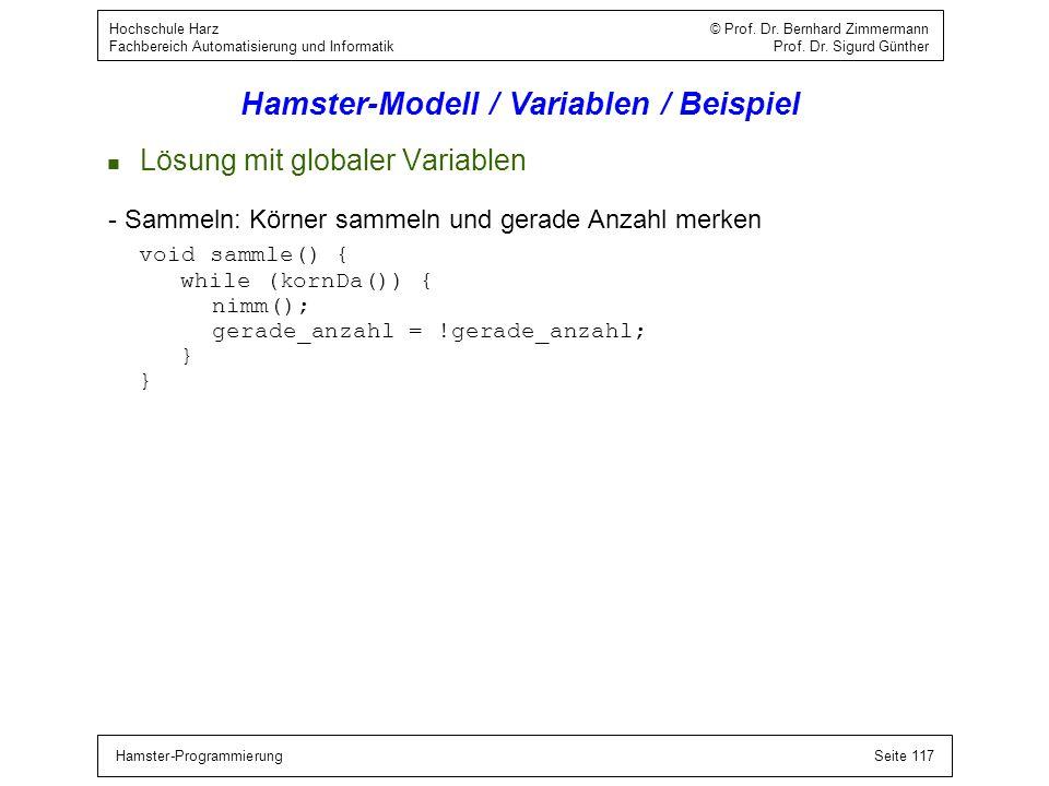Hamster-ProgrammierungSeite 117 Hochschule Harz © Prof. Dr. Bernhard Zimmermann Fachbereich Automatisierung und Informatik Prof. Dr. Sigurd Günther Ha