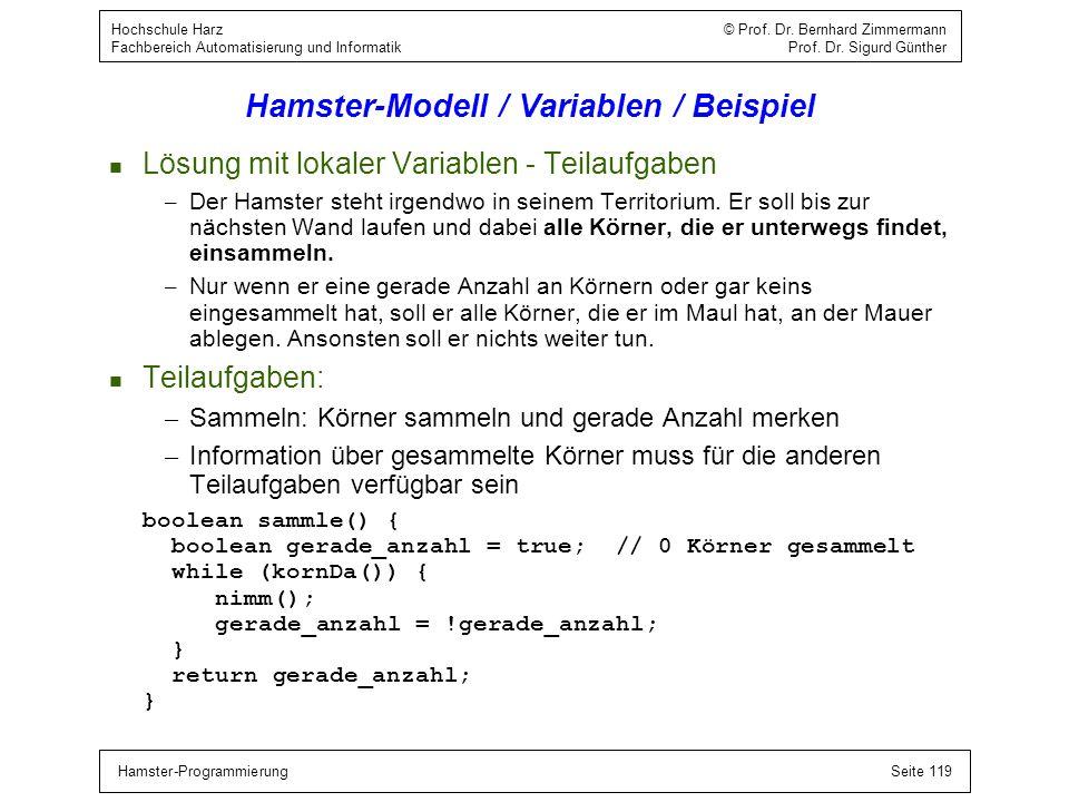 Hamster-ProgrammierungSeite 119 Hochschule Harz © Prof. Dr. Bernhard Zimmermann Fachbereich Automatisierung und Informatik Prof. Dr. Sigurd Günther Ha