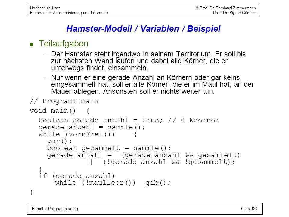 Hamster-ProgrammierungSeite 120 Hochschule Harz © Prof. Dr. Bernhard Zimmermann Fachbereich Automatisierung und Informatik Prof. Dr. Sigurd Günther Ha