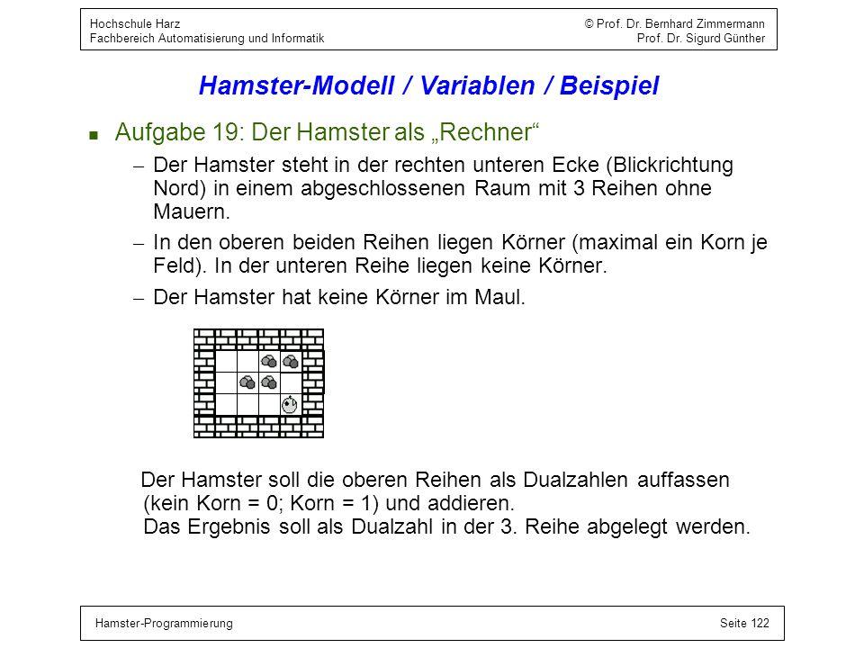 Hamster-ProgrammierungSeite 122 Hochschule Harz © Prof. Dr. Bernhard Zimmermann Fachbereich Automatisierung und Informatik Prof. Dr. Sigurd Günther Ha