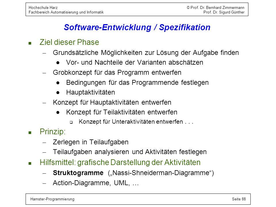 Hamster-ProgrammierungSeite 88 Hochschule Harz © Prof. Dr. Bernhard Zimmermann Fachbereich Automatisierung und Informatik Prof. Dr. Sigurd Günther Sof