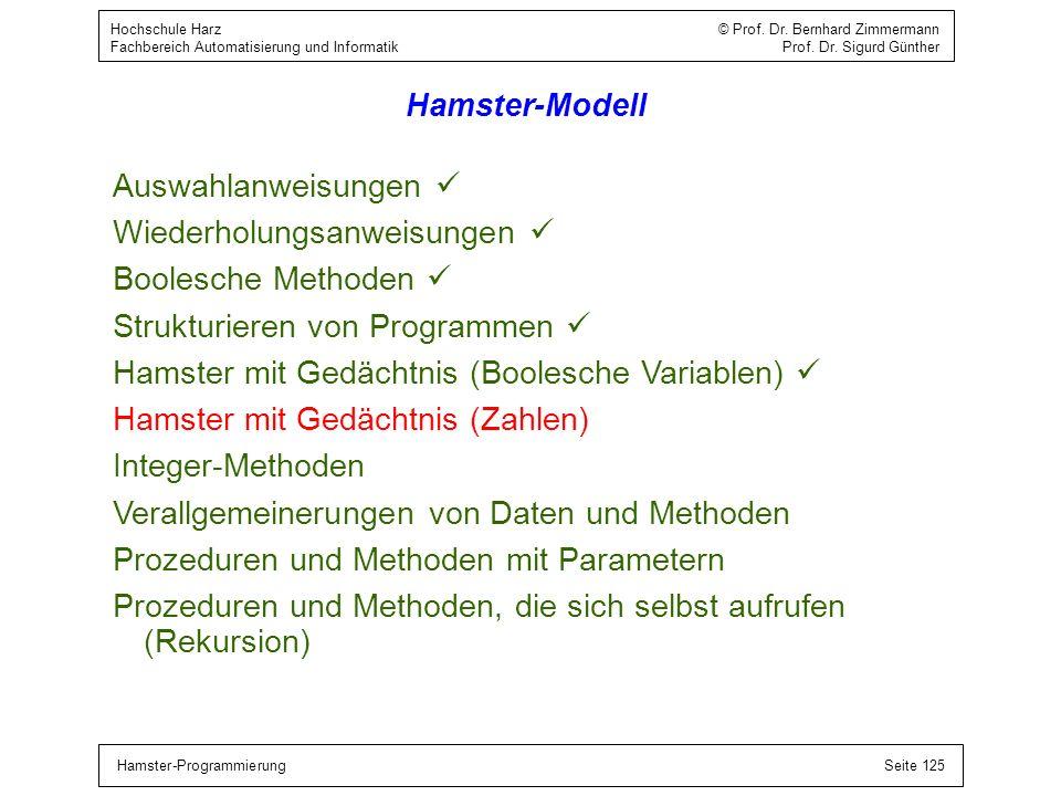 Hamster-ProgrammierungSeite 125 Hochschule Harz © Prof. Dr. Bernhard Zimmermann Fachbereich Automatisierung und Informatik Prof. Dr. Sigurd Günther Ha