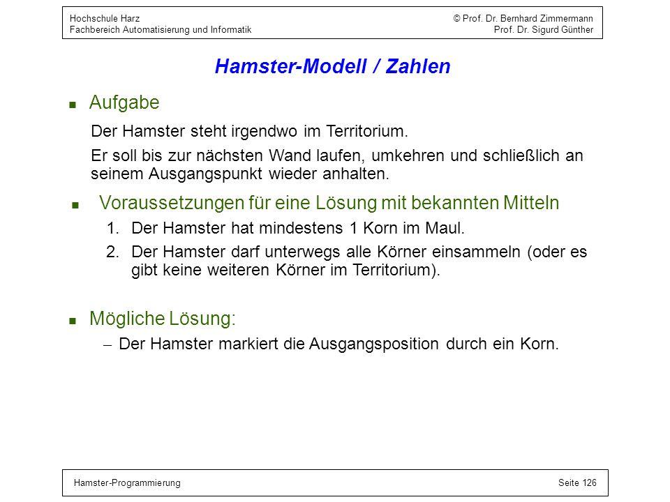 Hamster-ProgrammierungSeite 126 Hochschule Harz © Prof. Dr. Bernhard Zimmermann Fachbereich Automatisierung und Informatik Prof. Dr. Sigurd Günther Ha