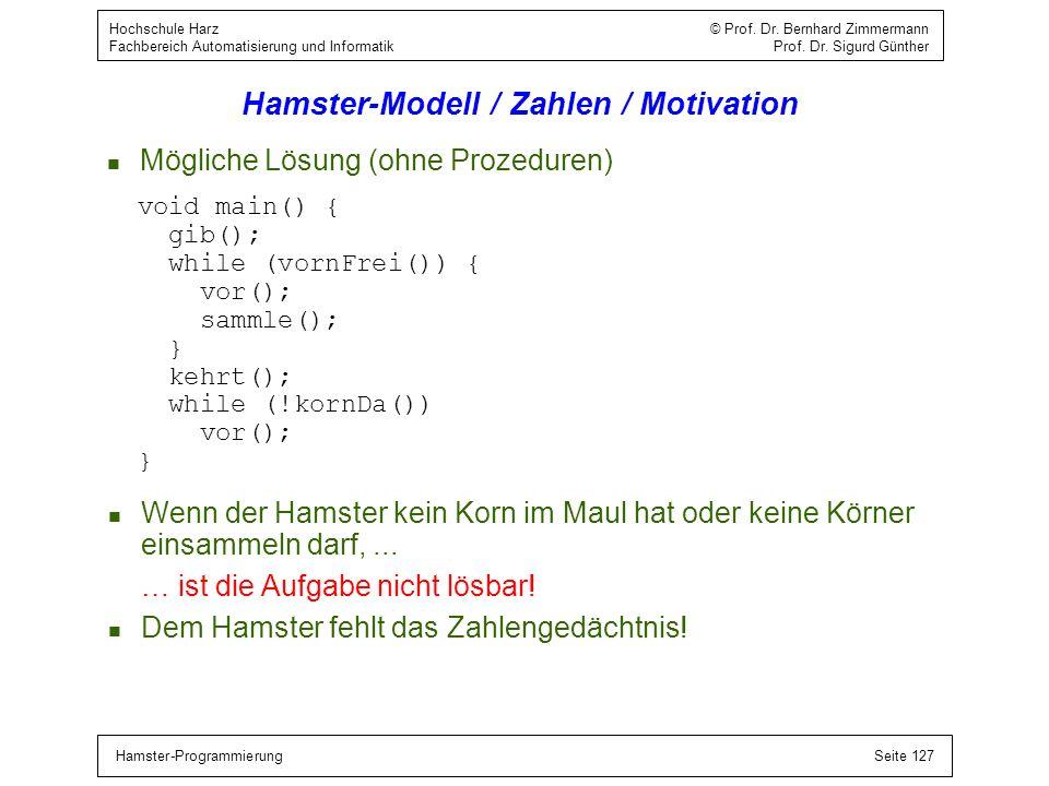 Hamster-ProgrammierungSeite 127 Hochschule Harz © Prof. Dr. Bernhard Zimmermann Fachbereich Automatisierung und Informatik Prof. Dr. Sigurd Günther Ha