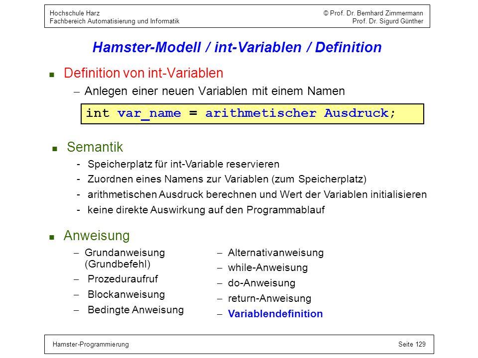 Hamster-ProgrammierungSeite 129 Hochschule Harz © Prof. Dr. Bernhard Zimmermann Fachbereich Automatisierung und Informatik Prof. Dr. Sigurd Günther Ha