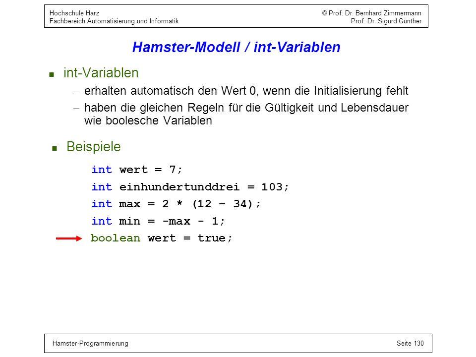 Hamster-ProgrammierungSeite 130 Hochschule Harz © Prof. Dr. Bernhard Zimmermann Fachbereich Automatisierung und Informatik Prof. Dr. Sigurd Günther Ha