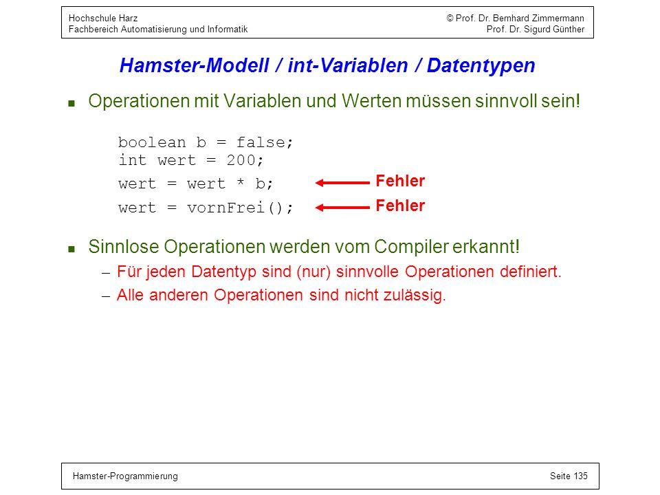 Hamster-ProgrammierungSeite 135 Hochschule Harz © Prof. Dr. Bernhard Zimmermann Fachbereich Automatisierung und Informatik Prof. Dr. Sigurd Günther Ha