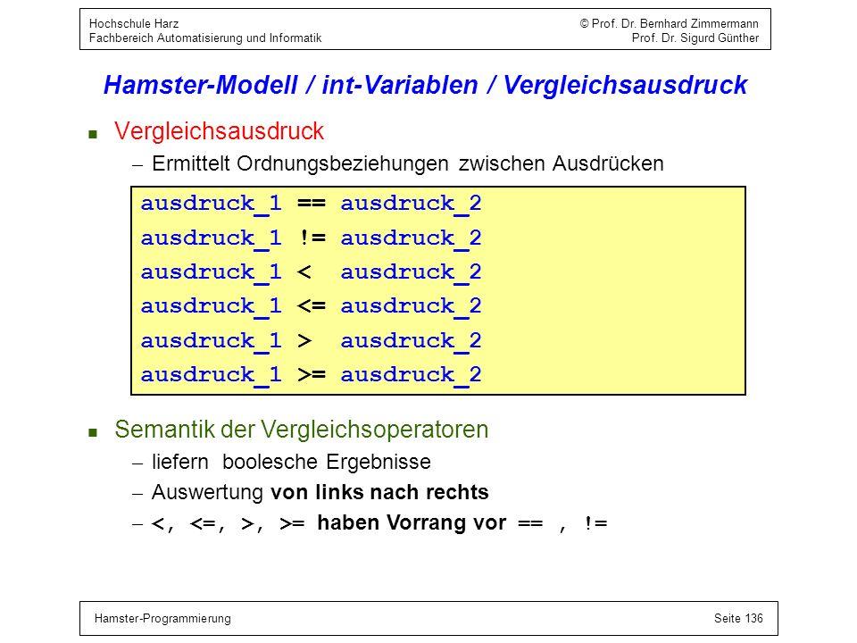 Hamster-ProgrammierungSeite 136 Hochschule Harz © Prof. Dr. Bernhard Zimmermann Fachbereich Automatisierung und Informatik Prof. Dr. Sigurd Günther Ha