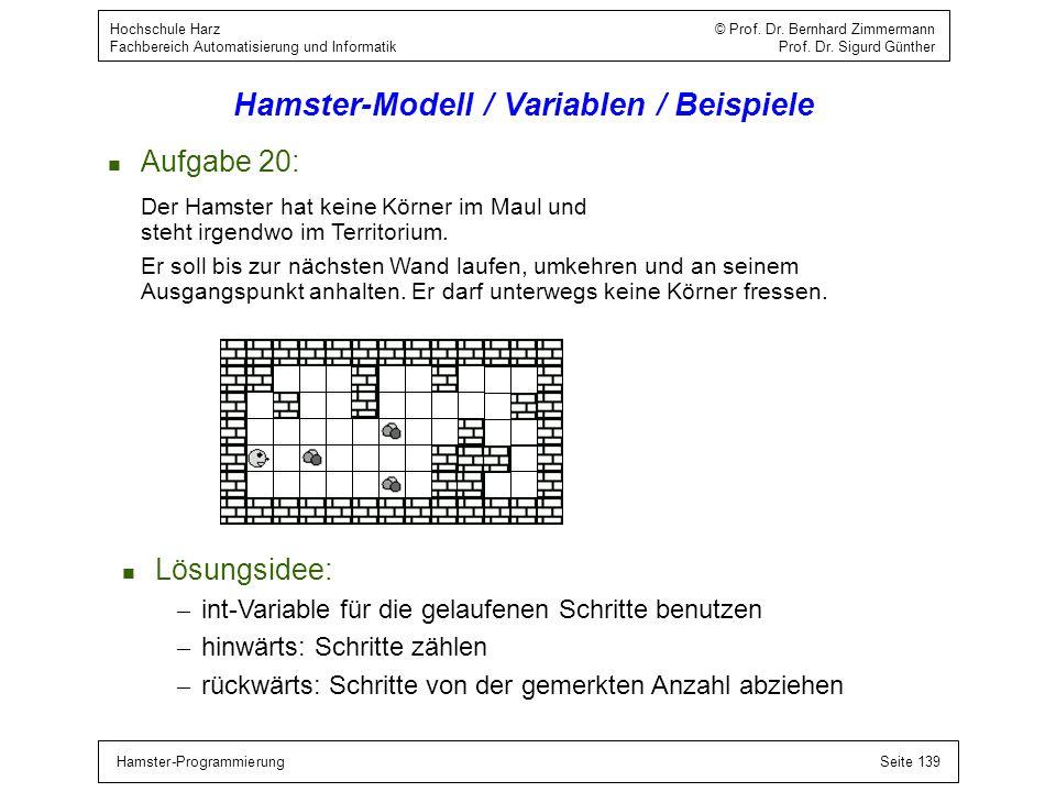 Hamster-ProgrammierungSeite 139 Hochschule Harz © Prof. Dr. Bernhard Zimmermann Fachbereich Automatisierung und Informatik Prof. Dr. Sigurd Günther Ha