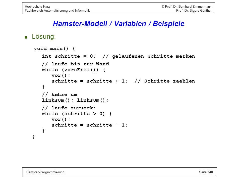 Hamster-ProgrammierungSeite 140 Hochschule Harz © Prof. Dr. Bernhard Zimmermann Fachbereich Automatisierung und Informatik Prof. Dr. Sigurd Günther Ha