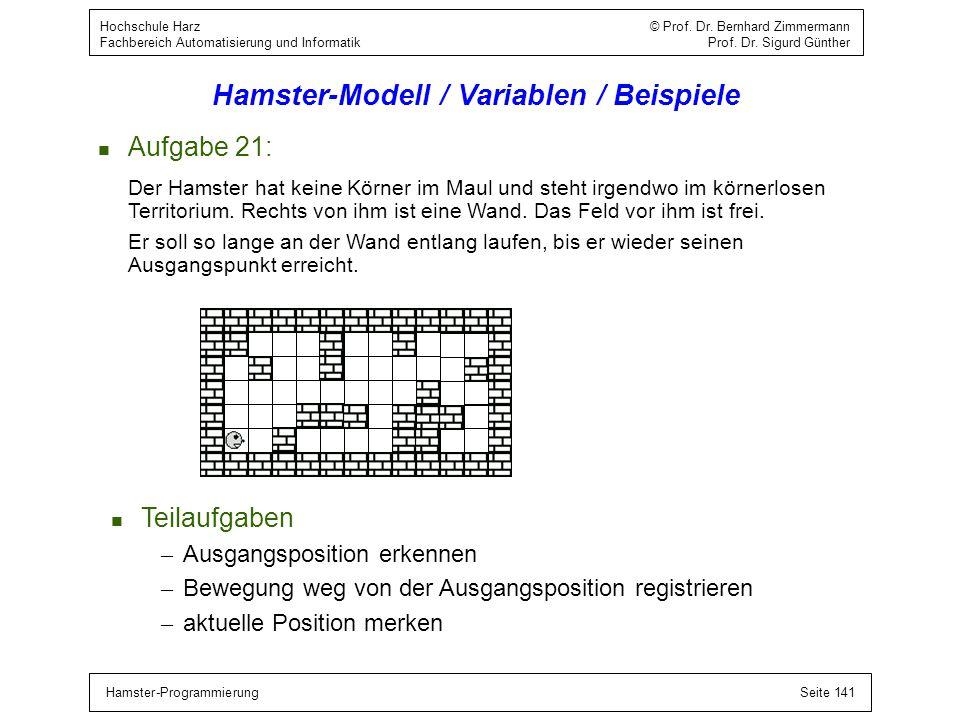 Hamster-ProgrammierungSeite 141 Hochschule Harz © Prof. Dr. Bernhard Zimmermann Fachbereich Automatisierung und Informatik Prof. Dr. Sigurd Günther Ha