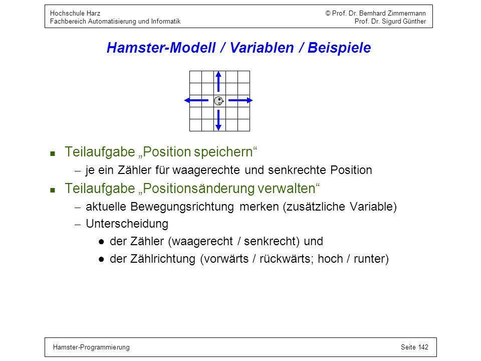 Hamster-ProgrammierungSeite 142 Hochschule Harz © Prof. Dr. Bernhard Zimmermann Fachbereich Automatisierung und Informatik Prof. Dr. Sigurd Günther Ha