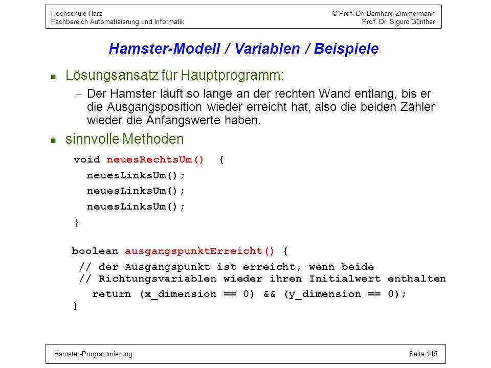 Hamster-ProgrammierungSeite 145 Hochschule Harz © Prof. Dr. Bernhard Zimmermann Fachbereich Automatisierung und Informatik Prof. Dr. Sigurd Günther Ha