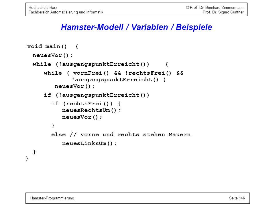 Hamster-ProgrammierungSeite 146 Hochschule Harz © Prof. Dr. Bernhard Zimmermann Fachbereich Automatisierung und Informatik Prof. Dr. Sigurd Günther Ha