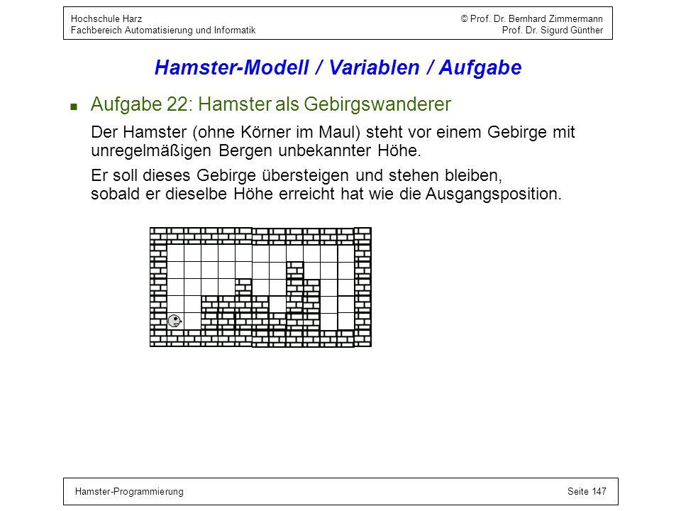 Hamster-ProgrammierungSeite 147 Hochschule Harz © Prof. Dr. Bernhard Zimmermann Fachbereich Automatisierung und Informatik Prof. Dr. Sigurd Günther Ha