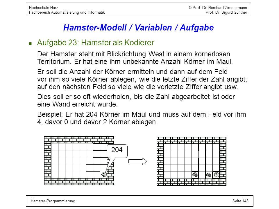 Hamster-ProgrammierungSeite 148 Hochschule Harz © Prof. Dr. Bernhard Zimmermann Fachbereich Automatisierung und Informatik Prof. Dr. Sigurd Günther Ha