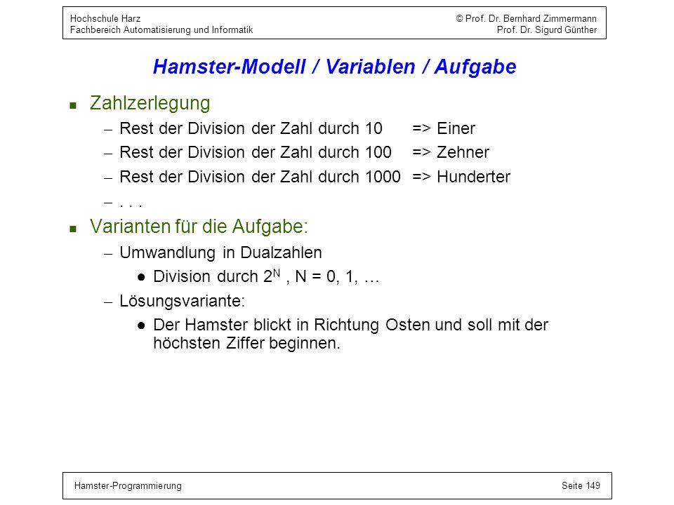 Hamster-ProgrammierungSeite 149 Hochschule Harz © Prof. Dr. Bernhard Zimmermann Fachbereich Automatisierung und Informatik Prof. Dr. Sigurd Günther Ha