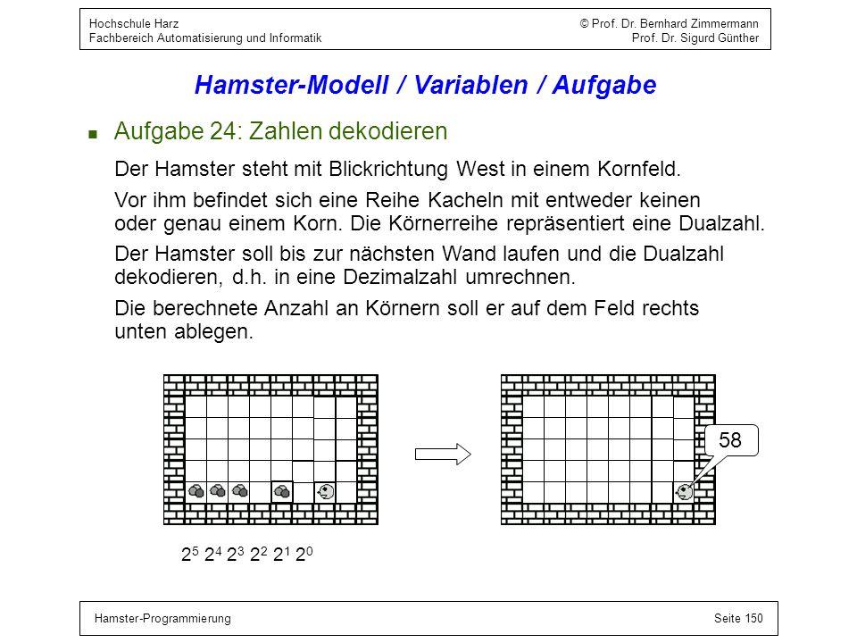 Hamster-ProgrammierungSeite 150 Hochschule Harz © Prof. Dr. Bernhard Zimmermann Fachbereich Automatisierung und Informatik Prof. Dr. Sigurd Günther Ha