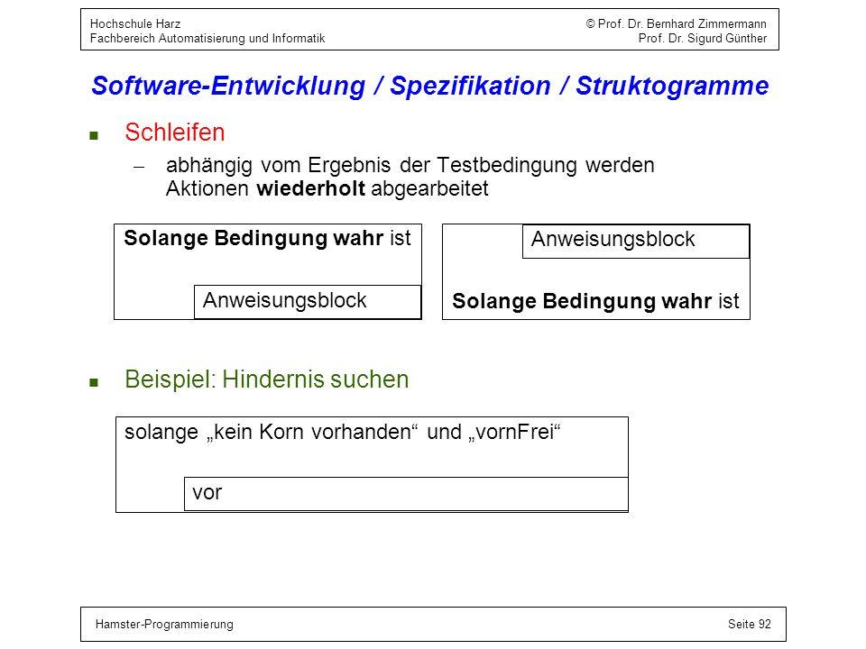 Hamster-ProgrammierungSeite 92 Hochschule Harz © Prof. Dr. Bernhard Zimmermann Fachbereich Automatisierung und Informatik Prof. Dr. Sigurd Günther Sof