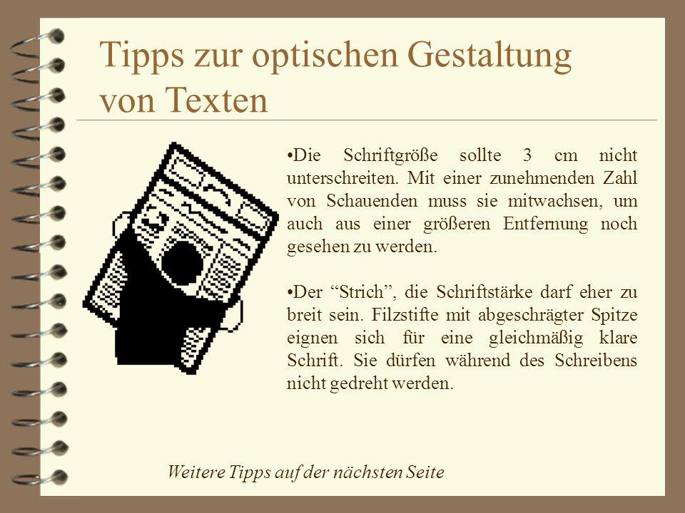 Tipps zur optischen Gestaltung von Texten Die Schriftgröße sollte 3 cm nicht unterschreiten. Mit einer zunehmenden Zahl von Schauenden muss sie mitwac