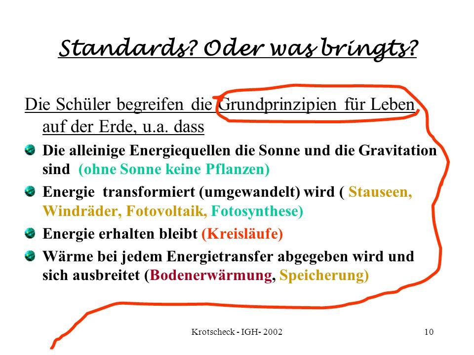 Krotscheck - IGH- 200210 Standards? Oder was bringts? Die Schüler begreifen die Grundprinzipien für Leben auf der Erde, u.a. dass Die alleinige Energi