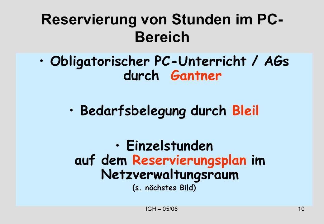 IGH – 05/0610 Reservierung von Stunden im PC- Bereich Obligatorischer PC-Unterricht / AGs durch Gantner Bedarfsbelegung durch Bleil Einzelstunden auf dem Reservierungsplan im Netzverwaltungsraum (s.