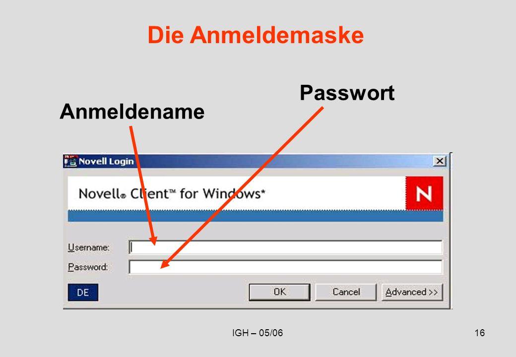 IGH – 05/0616 Die Anmeldemaske Anmeldename Passwort