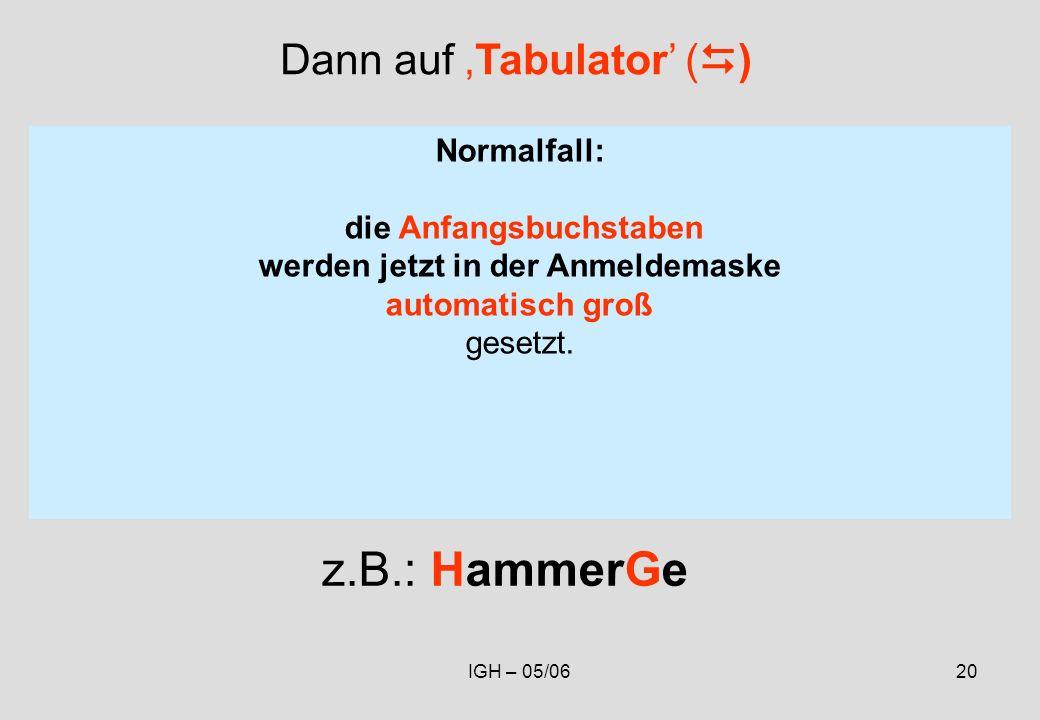IGH – 05/0620 Normalfall: die Anfangsbuchstaben werden jetzt in der Anmeldemaske automatisch groß gesetzt.