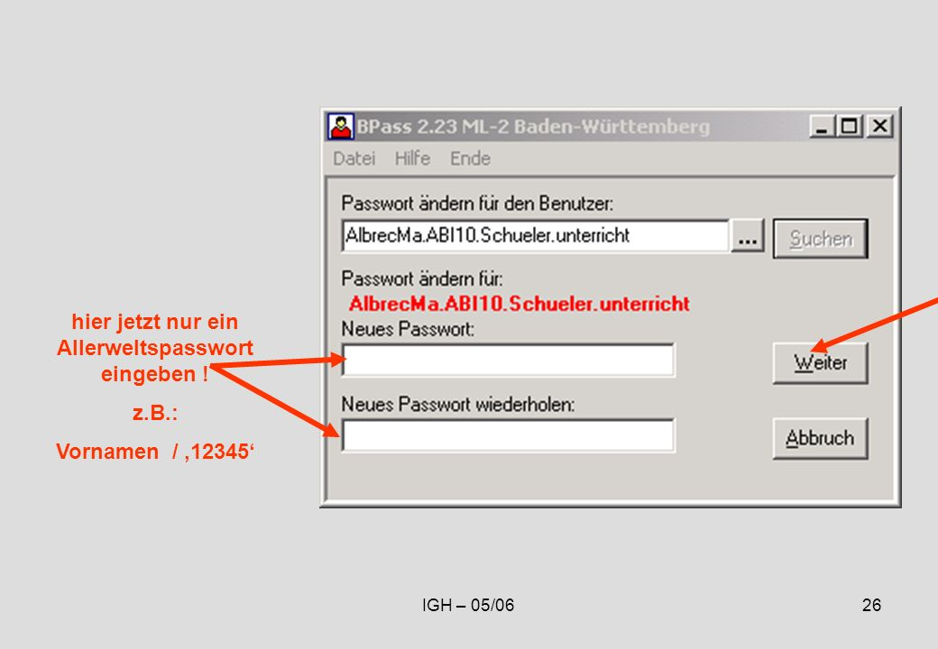 IGH – 05/0626 hier jetzt nur ein Allerweltspasswort eingeben ! z.B.: Vornamen / 12345