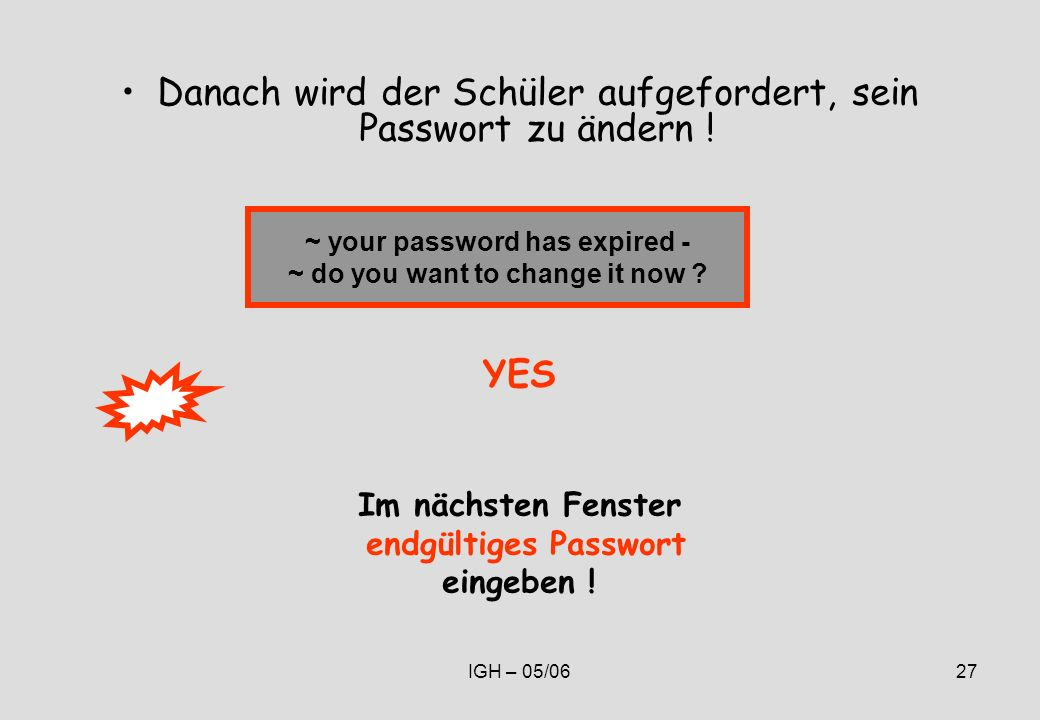 IGH – 05/0627 Danach wird der Schüler aufgefordert, sein Passwort zu ändern .