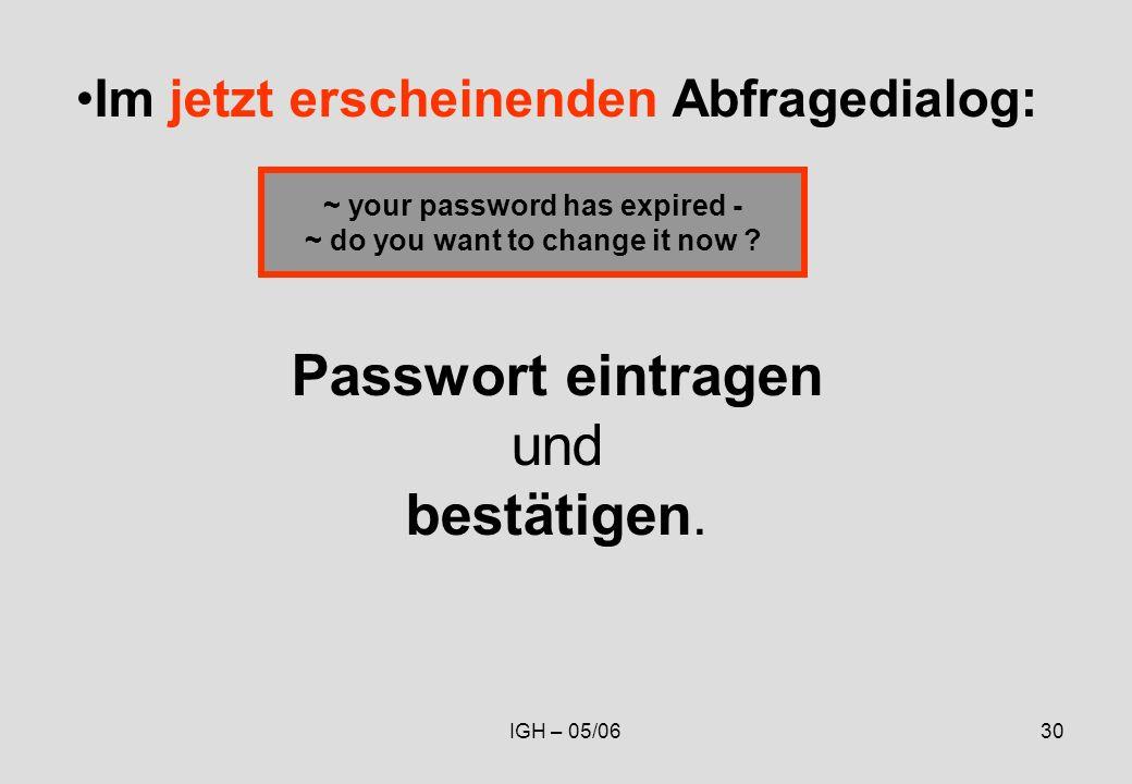 IGH – 05/0630 Im jetzt erscheinenden Abfragedialog: Passwort eintragen und bestätigen.